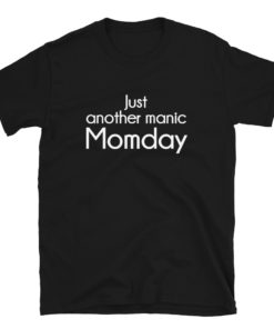 Just Another Manic Momday T-Shirt