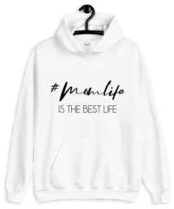 Mom Life is the best life hoodie