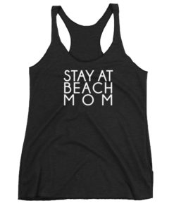 Stay At Beach Mom Racerback Tank Top