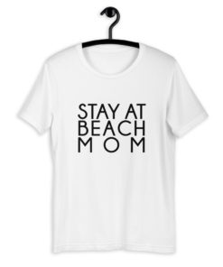 Stay at beach mom T-shirt
