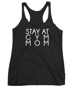 Stay At Gym Mom Racerback Tank Top