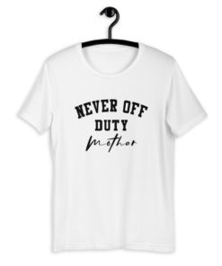 Mother Never Off Duty T-Shirt