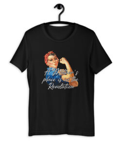 A Mother's place is in the Revolution T-Shirt - Rosie the riveter