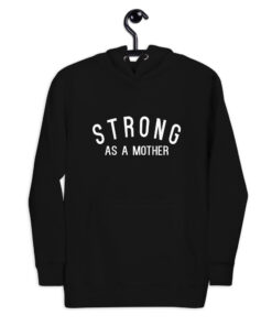 Strong As A Mother Premium Quality Hoodie