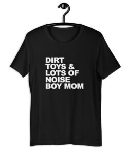 Dirt Toys & Lots of Noise Boy Mom Shirt
